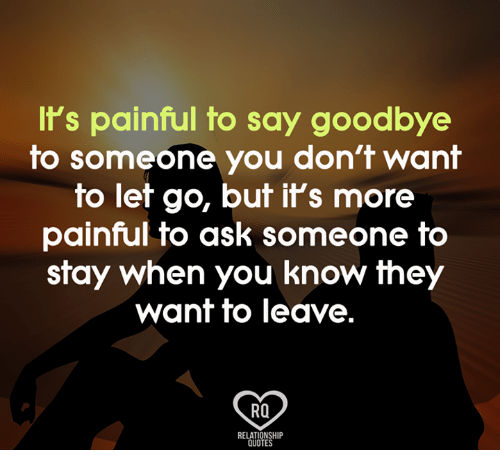 Its Painful To Say Goodbye To Someone You Dont Want To Let Go But