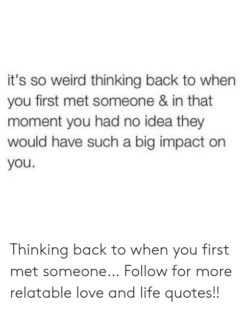 Its So Weird Thinking Back To When You First Met Someone In That