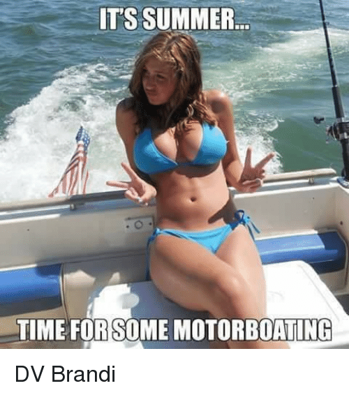 Memes, Summer, and Time: IT'S SUMMER  TIME FORSOME MOTORBOATING DV Brandi