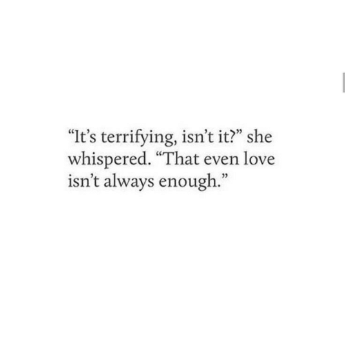 """Love, She, and Always: """"It's terrifying, isn't it?"""" she  whispered. """"That even love  isn't always enough."""""""