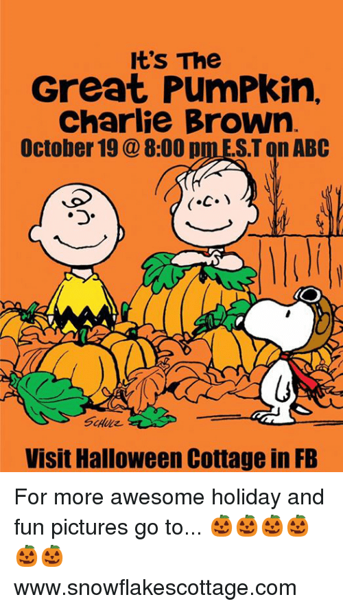 Abc, Charlie, and Halloween: It's The  Great PumPkin,  Charlie Brown  October 19 8:00 p  ST on ABC  Visit Halloween Cottage in FB For more awesome holiday and fun pictures go to... 🎃🎃🎃🎃🎃🎃www.snowflakescottage.com