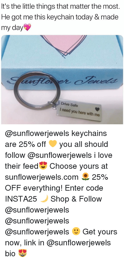Drive Safe: It's the little things that matter the most.  He got me this keychain today & made  my day  Drive Safe  I need you here with me @sunflowerjewels keychains are 25% off 💛 you all should follow @sunflowerjewels i love their feed😍 Choose yours at sunflowerjewels.com 🌻 25% OFF everything! Enter code INSTA25 🌙 Shop & Follow @sunflowerjewels @sunflowerjewels @sunflowerjewels 🙂 Get yours now, link in @sunflowerjewels bio 😻