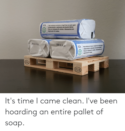 pallet: It's time I came clean. I've been hoarding an entire pallet of soap.