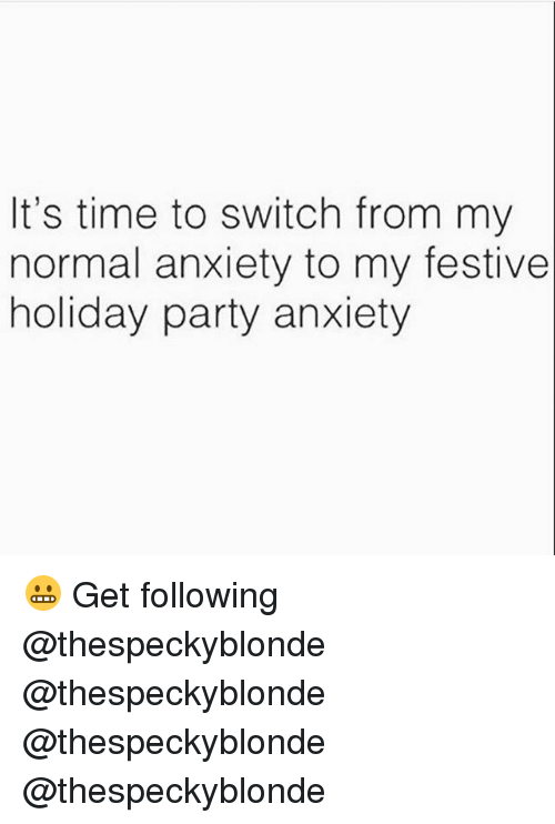 Memes, Party, and Anxiety: It's time to switch from my  normal anxiety to my festive  holiday party anxiety 😬 Get following @thespeckyblonde @thespeckyblonde @thespeckyblonde @thespeckyblonde