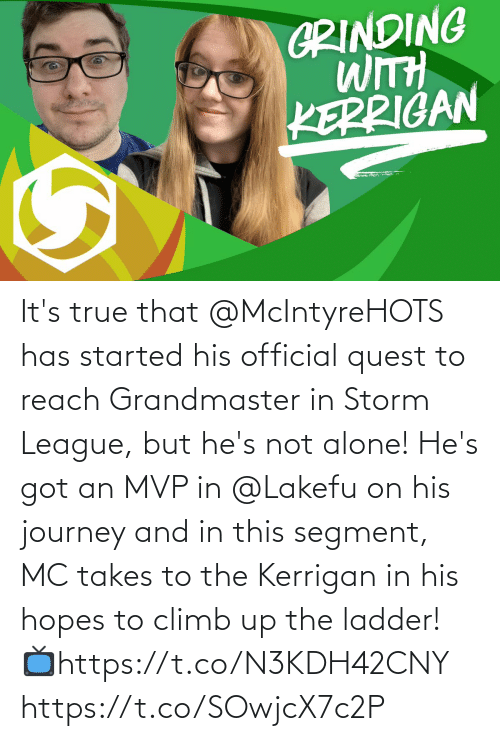 Not Alone: It's true that @McIntyreHOTS has started his official quest to reach Grandmaster in Storm League, but he's not alone!  He's got an MVP in @Lakefu on his journey and in this segment, MC takes to the Kerrigan in his hopes to climb up the ladder!  📺https://t.co/N3KDH42CNY https://t.co/SOwjcX7c2P