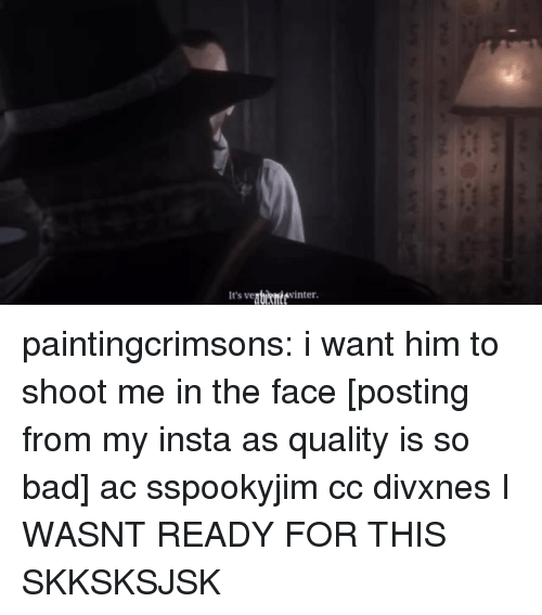 Ready For This: It's veguihntevinter paintingcrimsons:  i want him to shoot me in the face [posting from my insta as quality is so bad] ac sspookyjim cc divxnes  I WASNT READY FOR THIS SKKSKSJSK