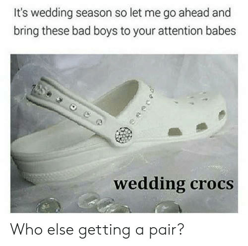 Bad, Bad Boys, and Crocs: It's wedding season so let me go ahead and  bring these bad boys to your attention babes  wedding crocs Who else getting a pair?