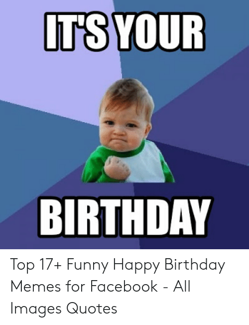 Birthday Facebook And Funny ITS YOUR BIRTHDAY Top 17 Happy