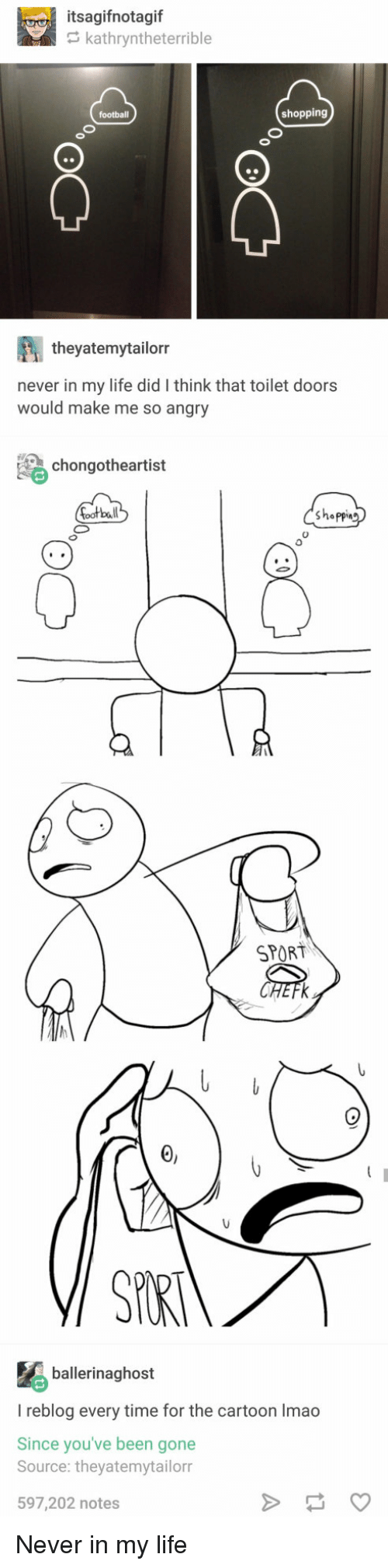 So Angry: itsagifnotagif  kathryntheterrible  shopping  theyatemytailorr  never in my life did I think that toilet doors  would make me so angry  chongotheartist  bal  shappin  0  SPORT  ballerinaghost  I reblog every time for the cartoon Imao  Since you've been gone  Source: theyatemytailorr  597,202 notes Never in my life