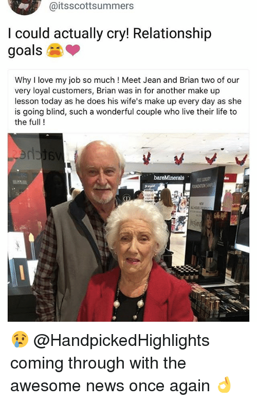Love My Job: @itsscottsummers  I could actually cry! Relationship  goals  Why I love my job so much ! Meet Jean and Brian two of our  very loyal customers, Brian was in for another make up  lesson today as he does his wife's make up every day as she  is going blind, such a wonderful couple who live their life to  the full !  CI 😢 @HandpickedHighlights coming through with the awesome news once again 👌