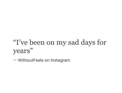 "Instagram, Sad, and Been: ""I've been on my sad days for  years""  -WithoutFeels on Instagram"