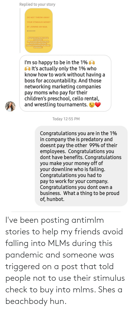 Avoid: I've been posting antimlm stories to help my friends avoid falling into MLMs during this pandemic and someone was triggered on a post that told people not to use their stimulus check to buy into mlms. Shes a beachbody hun.
