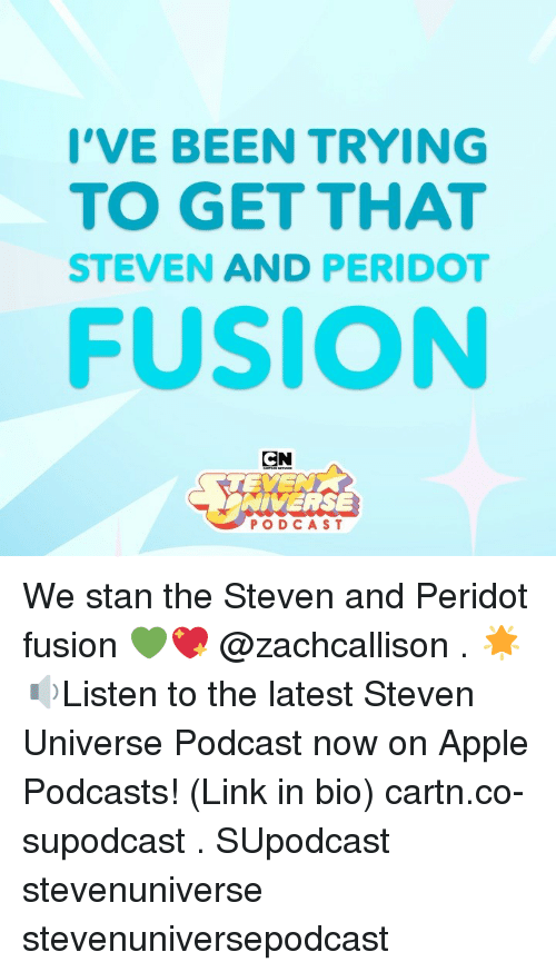 Podcasts: I'VE BEEN TRYING  TO GET THAT  STEVEN AND PERIDO  FUSION  CN  NIVERSE  PODCAST We stan the Steven and Peridot fusion 💚💖 @zachcallison . 🌟🔉Listen to the latest Steven Universe Podcast now on Apple Podcasts! (Link in bio) cartn.co-supodcast . SUpodcast stevenuniverse stevenuniversepodcast