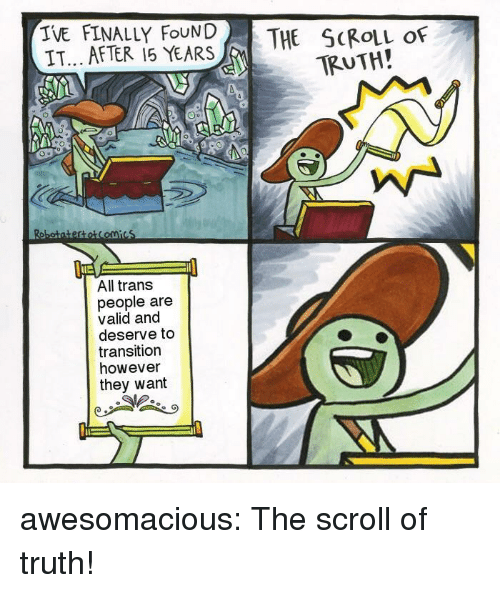 Tumblr, Blog, and Http: IVE FINALLY FNDTHE SCROLL OF  IT... AFTER 15 YEARS  TRUTH!  1に  All trans  people are  valid and  deserve to  transition  however  they want awesomacious:  The scroll of truth!