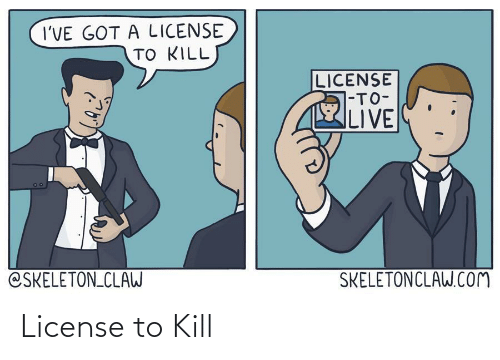 Ive Got: I'VE GOT A LICENSE  TO KILL  LICENSE  1-TO-  LIVE  SKELETONCLAW.CoM  @SKELETON_CLAW License to Kill
