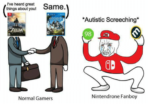 Fanboying: I've heard great  Same  things about you!  HORIZON  2SELDA  Normal Gamers  *Autistic Screeching*  98  Nintendrone Fanboy