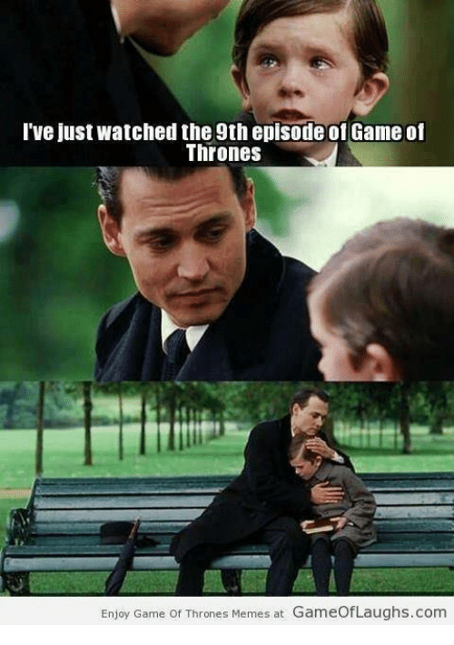 Game Of Throne Meme: I've just watched the 9thepisodeof Game of  Thrones  Enjoy Game of Thrones Memes at GameofLaughs.com