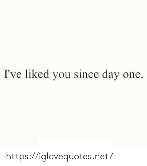 Net, One, and Day: I've liked you since day one https://iglovequotes.net/