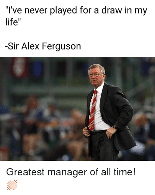 """Ferguson: I've never played for a draw in my  life""""  -Sir Alex Ferguson Greatest manager of all time! 👏🏻"""