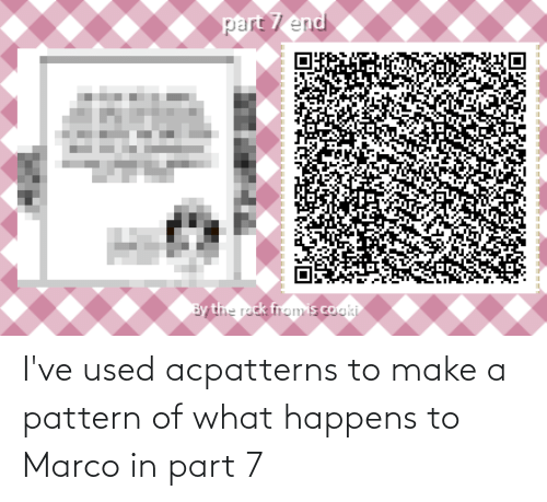 Marco: I've used acpatterns to make a pattern of what happens to Marco in part 7