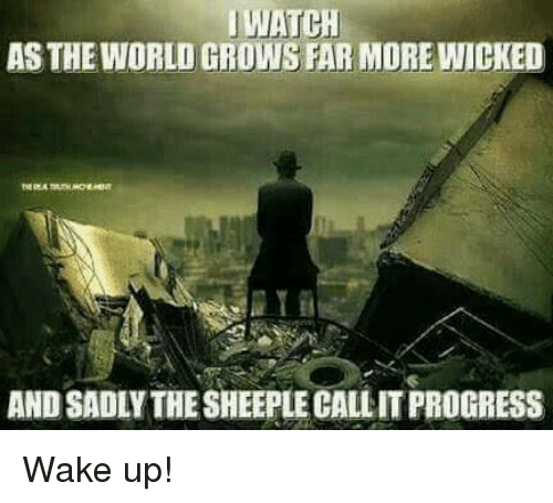 Iwatch: IWATCH  AS THE WORLD GROWSFAR MORE WICKED  ANDSADLY THESHEEPLECALLITPROGRESS Wake up!