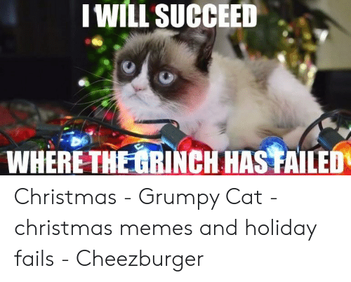 Grumpy Cat Christmas Memes.Iwill Succeed 0 Where The Grinch Has Failed Christmas