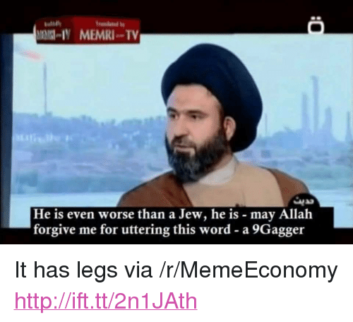 """Http, Word, and Allah: IY MEMRITV  He is even worse than a Jew, he is may Allah  forgive me for uttering this word- a 9Gagger <p>It has legs via /r/MemeEconomy <a href=""""http://ift.tt/2n1JAth"""">http://ift.tt/2n1JAth</a></p>"""