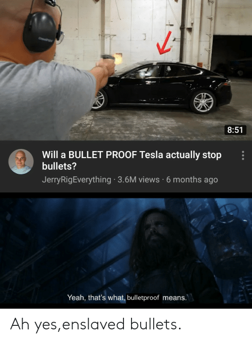 Yeah, Tesla, and Proof: J  C  8:51  Will a BULLET PROOF Tesla actually stop  bullets?  JerryRigEverything 3.6M views 6 months ago  Yeah, that's what, bulletproof means.  93711 Ah yes,enslaved bullets.