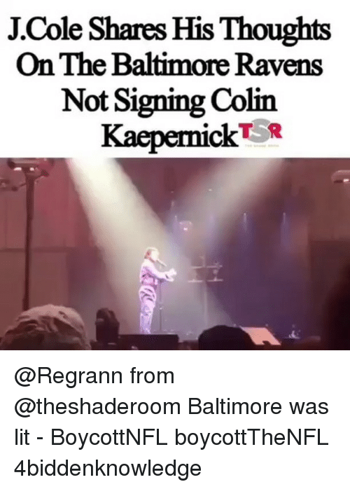 Baltimore Ravens, J. Cole, and Lit: J.Cole Shares His Thoughts  On The Baltimore Ravens  Not Signing Colin  KaepenickTR @Regrann from @theshaderoom Baltimore was lit - BoycottNFL boycottTheNFL 4biddenknowledge