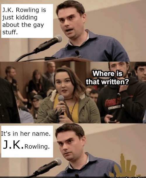 Stuff, J. K. Rowling, and Her: J.K. Rowling is  just kidding  about the gay  stuff.  Where is  that written?  It's in her name.  J.K.Rowling