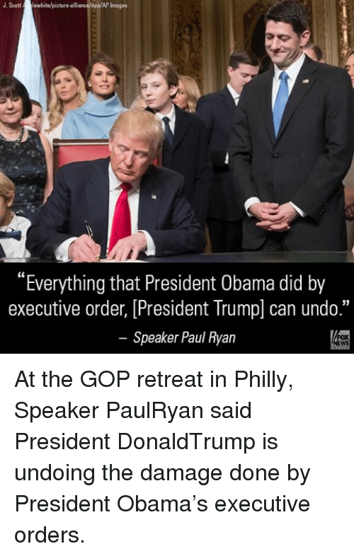 """Phillied: J Scott  lewhitalpictura alliance/dpa/AP  """"Everything that President Obama did by  executive order, [President Trump can undo.""""  Speaker Paul Ryan At the GOP retreat in Philly, Speaker PaulRyan said President DonaldTrump is undoing the damage done by President Obama's executive orders."""