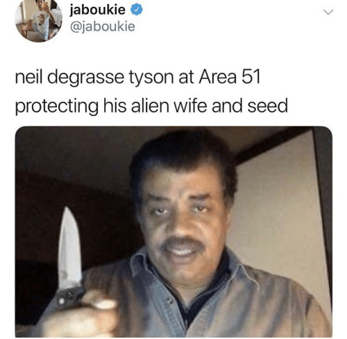 Neil deGrasse Tyson, Alien, and Wife: jaboukie  @jaboukie  neil degrasse tyson at Area 51  protecting his alien wife and seed