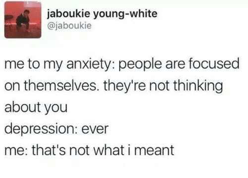 Thinking About You: jaboukie young-white  @jaboukie  me to my anxiety: people are focused  on themselves. they're not thinking  about you  depression: ever  me: that's not what i meant
