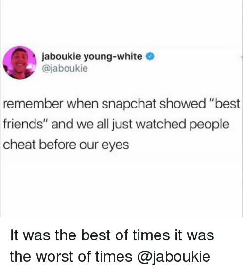 """Friends, Snapchat, and The Worst: jaboukie young-white  @jaboukie  remember when snapchat showed """"best  friends"""" and we all just watched people  cheat before our eyes It was the best of times it was the worst of times @jaboukie"""