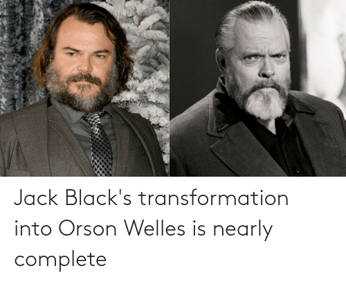 orson welles: Jack Black's transformation into Orson Welles is nearly complete