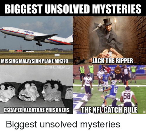 Football, Meme, and Memes: JACK THE RIPPER  MISSING MALAYSIAN PLANE MH370  @NFL MEMES  ESCAPED ALCATRAZ  THE NFLCATCHRULE Biggest unsolved mysteries