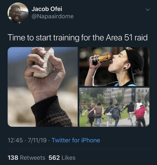 likes: Jacob Ofei  @Napaairdome  Time to start training for the Area 51 raid  12:45 · 7/11/19 · Twitter for iPhone  138 Retweets 562 Likes