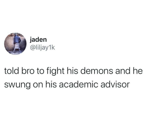 demons: jaden  @liljay1k  told bro to fight his demons and he  swung on his academic advisor