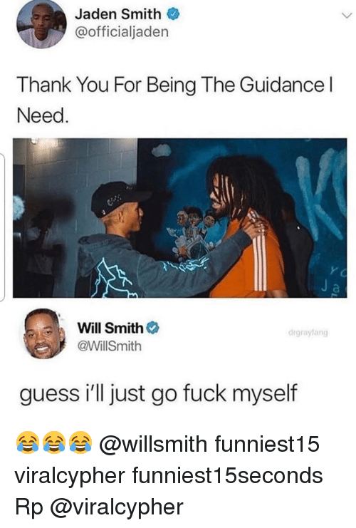 Funny, Jaden Smith, and Will Smith: Jaden Smith  @officialjaden  Thank You For Being The Guidance l  Need  Will Smith  @WillSmith  drgraylang  guess i'll just go fuck myself 😂😂😂 @willsmith funniest15 viralcypher funniest15seconds Rp @viralcypher
