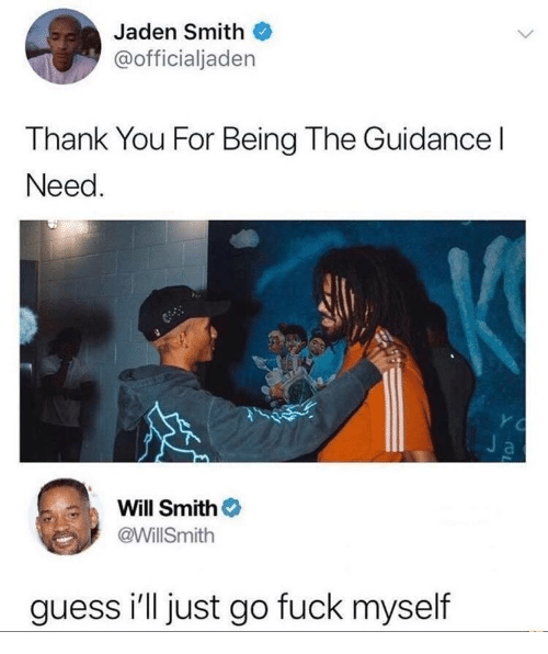 Jaden Smith, Will Smith, and Thank You: Jaden Smith  @officialjaden  Thank You For Being The Guidancel  Need  Y C  Ja  Will Smith  @WillSmith  guess i'll just go fuck myself