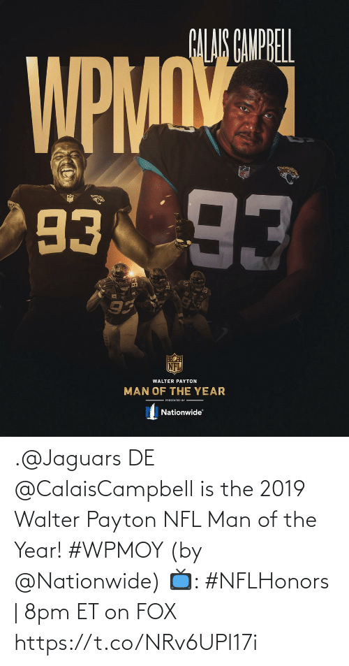 jaguars: .@Jaguars DE @CalaisCampbell is the 2019 Walter Payton NFL Man of the Year! #WPMOY (by @Nationwide)  📺: #NFLHonors | 8pm ET on FOX https://t.co/NRv6UPI17i