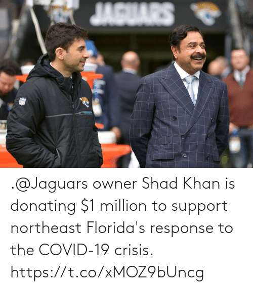 jaguars: .@Jaguars owner Shad Khan is donating $1 million to support northeast Florida's response to the COVID-19 crisis. https://t.co/xMOZ9bUncg