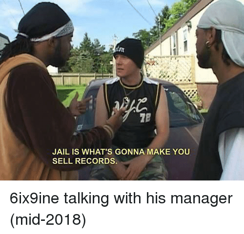 Jail, Yo, and Make: JAIL IS WHAT'S GONNA MAKE YO  SELL RECORDS 6ix9ine talking with his manager (mid-2018)