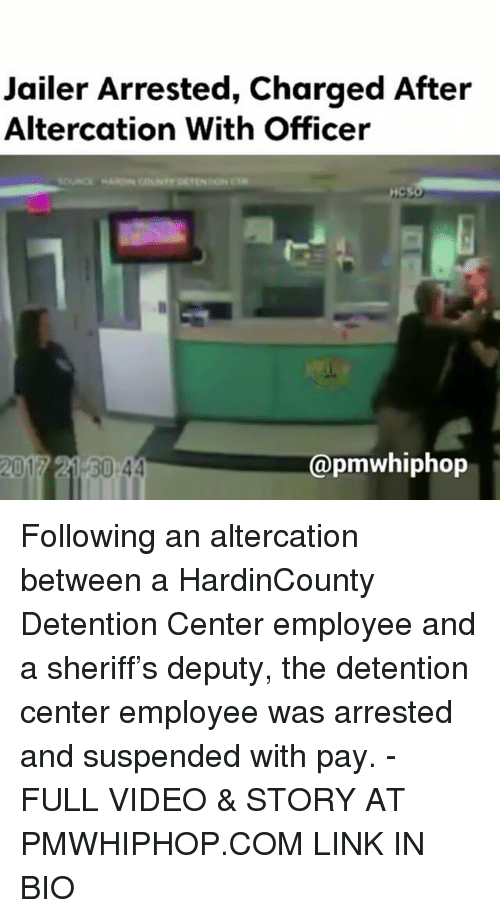 suspenders: Jailer Arrested, Charged After  Altercation With Officer  Capmwhiphop  2017 21 30 44 Following an altercation between a HardinCounty Detention Center employee and a sheriff's deputy, the detention center employee was arrested and suspended with pay. - FULL VIDEO & STORY AT PMWHIPHOP.COM LINK IN BIO