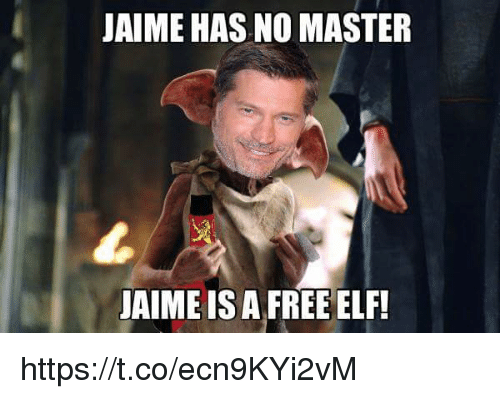 Elf, Free, and Frees: JAIME HAS NO MASTER  JAIME IS A FREE ELF https://t.co/ecn9KYi2vM
