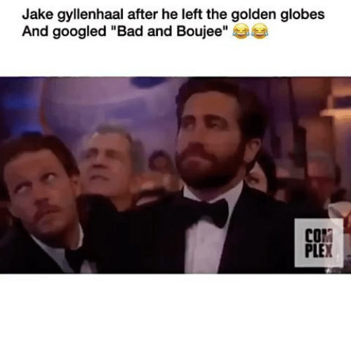 "Jake Gyllenhaal: Jake gyllenhaal after he left the golden globes  And googled ""Bad and Boujee""  COM  PLEX"