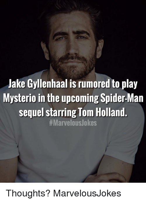 Jake Gyllenhaal: Jake Gyllenhaal is rumored to play  Mysterio in the upcoming Spider-Man  sequel starring Tom Holland  Thoughts? MarvelousJokes