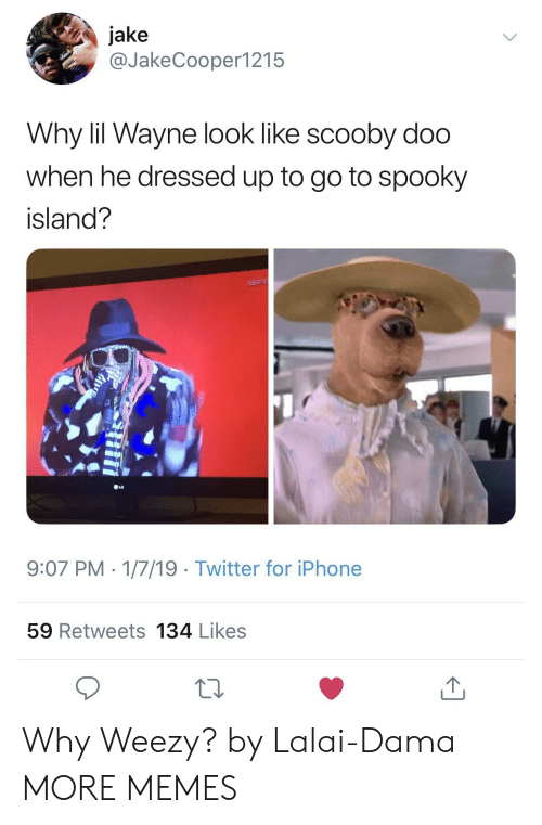 Lil Wayne: jake  @JakeCooper1215  Why lil Wayne look like scooby doo  when he dressed up to go to spooky  island?  9:07 PM 1/7/19 Twitter for iPhone  59 Retweets 134 Likes Why Weezy? by Lalai-Dama MORE MEMES