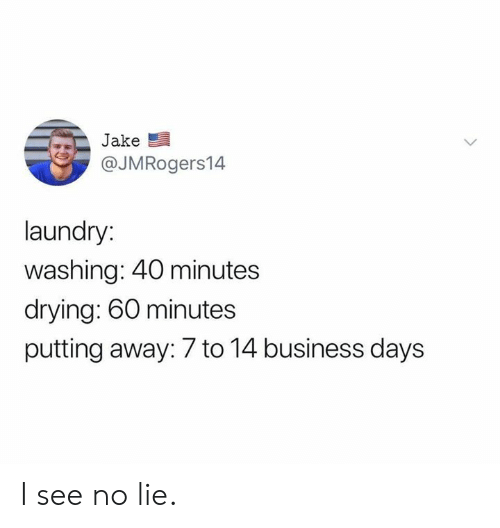 60 minutes: Jake  @JMRogers14  laundry:  washing: 40 minutes  drying: 60 minutes  putting away: 7 to 14 business days I see no lie.