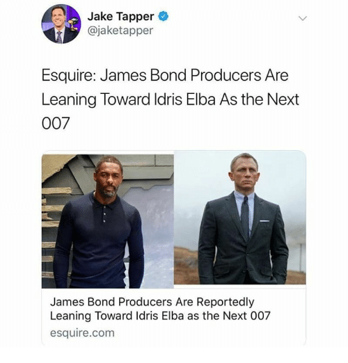 Idris Elba, James Bond, and Memes: Jake Tapper  @jaketapper  Esquire: James Bond Producers Are  Leaning Toward ldris Elba As the Next  007  James Bond Producers Are Reportedly  Leaning Toward Idris Elba as the Next 007  esquire.com